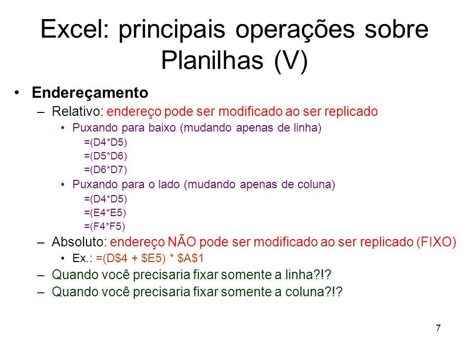 7 Excel: principais operações sobre Planilhas (V) •Endereçamento –Relativo: endereço pode ser modificado ao ser replicado •Puxando para baixo (mudando