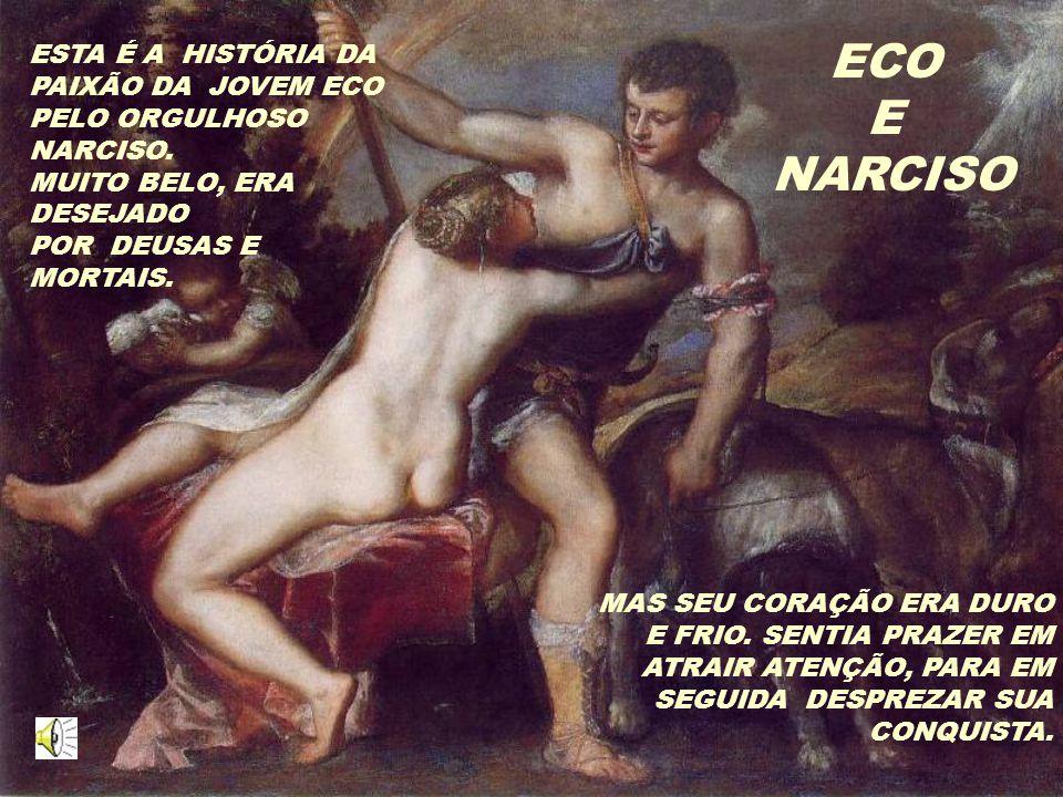 ESTA É A HISTÓRIA DA PAIXÃO DA JOVEM ECO PELO ORGULHOSO NARCISO.