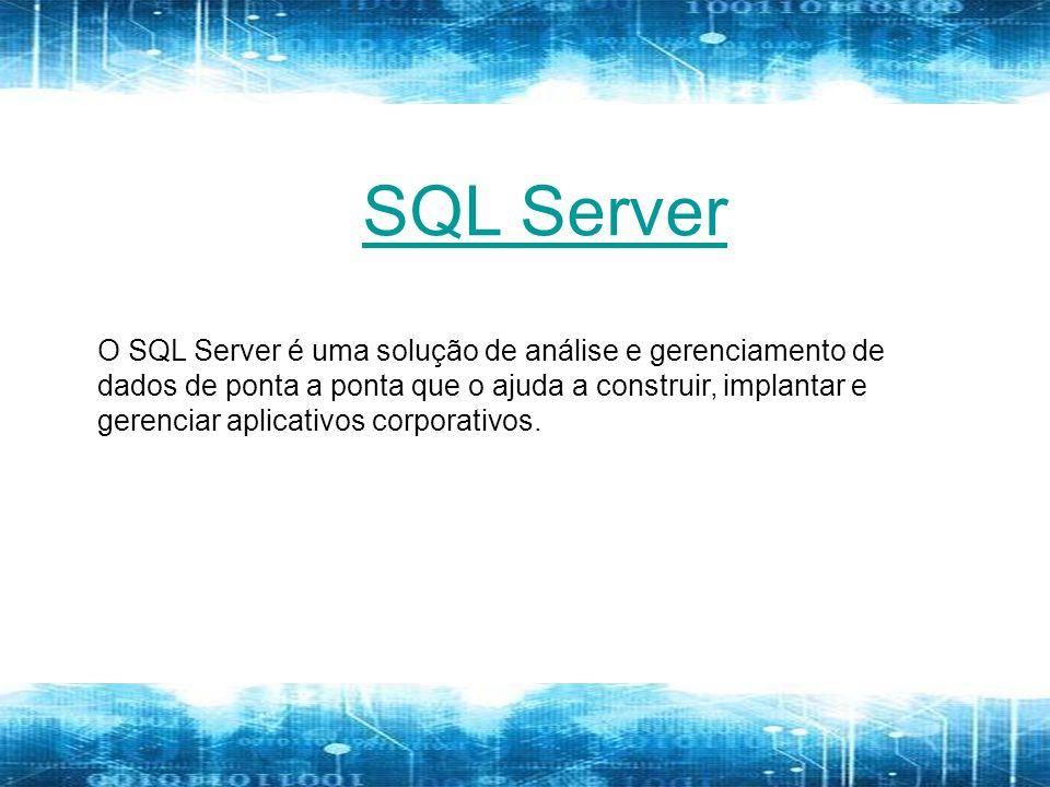 O SQL Server é uma solução de análise e gerenciamento de dados de ponta a ponta que o ajuda a construir, implantar e gerenciar aplicativos corporativos.