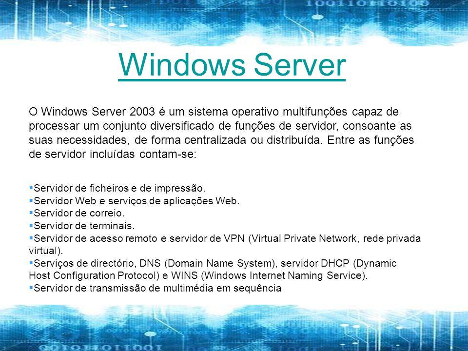 Windows Server O Windows Server 2003 é um sistema operativo multifunções capaz de processar um conjunto diversificado de funções de servidor, consoante as suas necessidades, de forma centralizada ou distribuída.