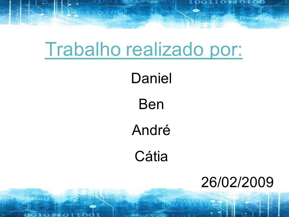 Trabalho realizado por: Daniel Ben André Cátia 26/02/2009