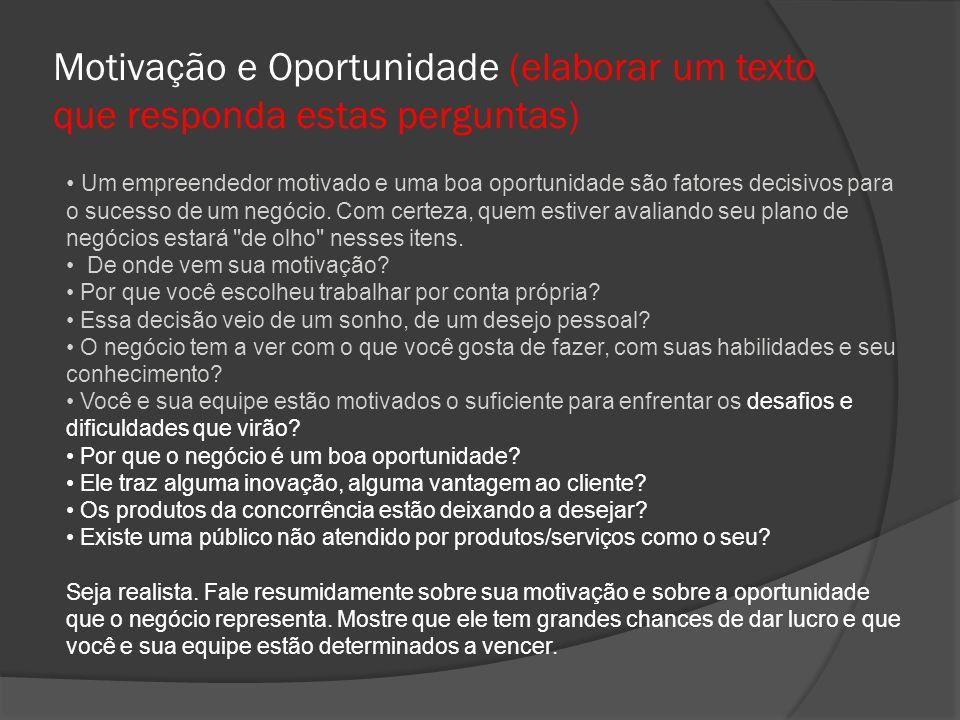 Motivação e Oportunidade (elaborar um texto que responda estas perguntas) • Um empreendedor motivado e uma boa oportunidade são fatores decisivos para