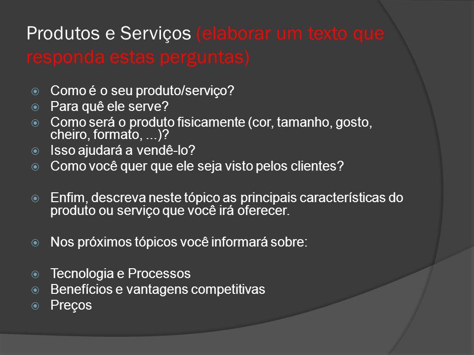 Produtos e Serviços (elaborar um texto que responda estas perguntas)  Como é o seu produto/serviço?  Para quê ele serve?  Como será o produto fisic