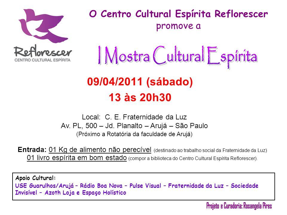 O Centro Cultural Espírita Reflorescer promove a 09/04/2011 (sábado) 13 às 20h30 Local: C.