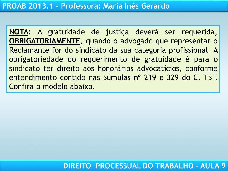 RESPONSABILIDADE CIVIL AULA 1 PROAB 2013.1 – Professora: Maria Inês Gerardo DIREITO PROCESSUAL DO TRABALHO – AULA 9 NOTA: A gratuidade de justiça deve