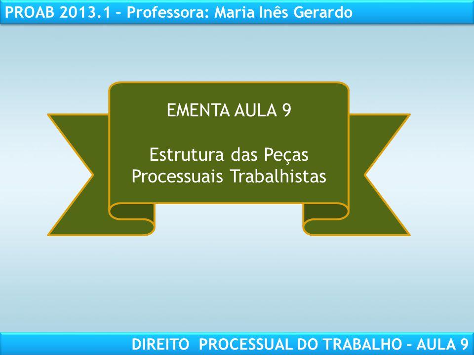 RESPONSABILIDADE CIVIL AULA 1 PROAB 2013.1 – Professora: Maria Inês Gerardo DIREITO PROCESSUAL DO TRABALHO – AULA 9 EMENTA AULA 9 Estrutura das Peças