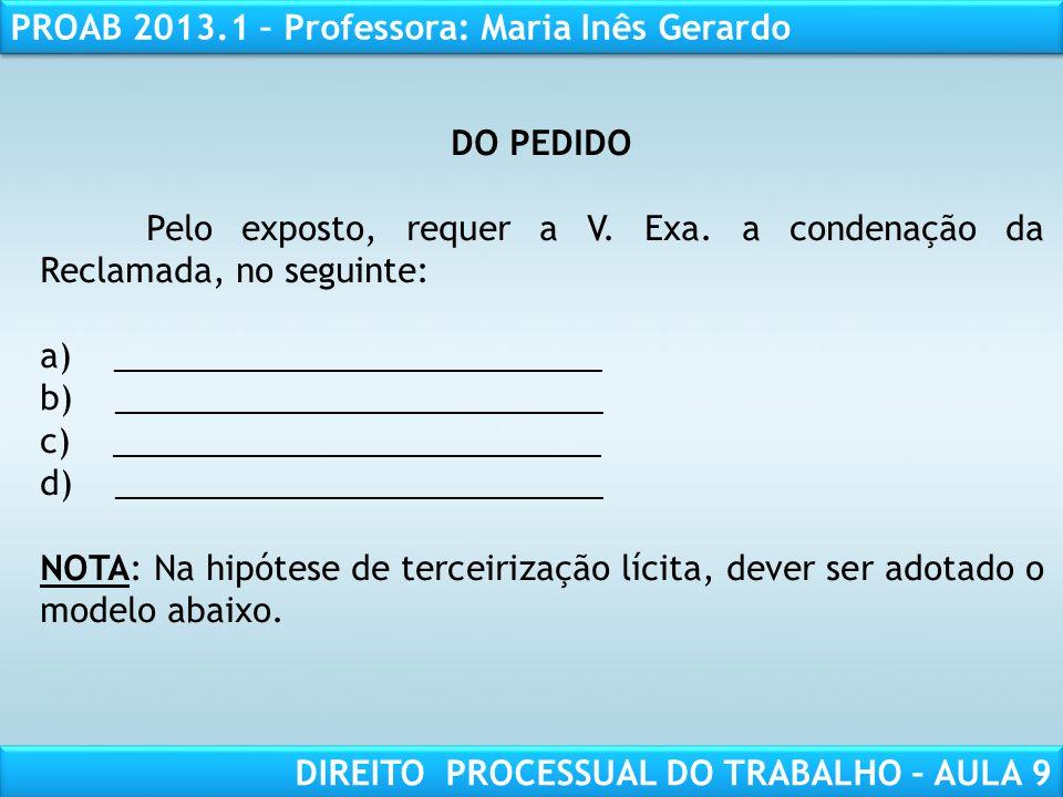 RESPONSABILIDADE CIVIL AULA 1 PROAB 2013.1 – Professora: Maria Inês Gerardo DIREITO PROCESSUAL DO TRABALHO – AULA 9 DO PEDIDO Pelo exposto, requer a V