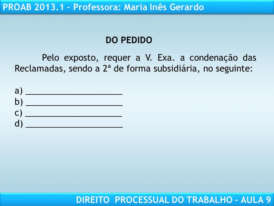 RESPONSABILIDADE CIVIL AULA 1 PROAB 2013.1 – Professora: Maria Inês Gerardo DIREITO PROCESSUAL DO TRABALHO – AULA 9 Pelo exposto, requer a V. Exa. a c