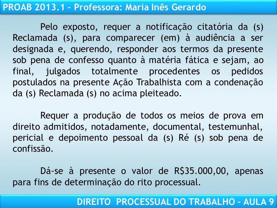 RESPONSABILIDADE CIVIL AULA 1 PROAB 2013.1 – Professora: Maria Inês Gerardo DIREITO PROCESSUAL DO TRABALHO – AULA 9 Pelo exposto, requer a notificação