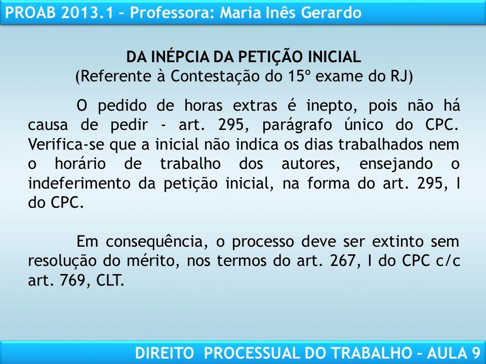 RESPONSABILIDADE CIVIL AULA 1 PROAB 2013.1 – Professora: Maria Inês Gerardo DIREITO PROCESSUAL DO TRABALHO – AULA 9 DA INÉPCIA DA PETIÇÃO INICIAL (Ref