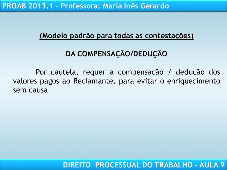 RESPONSABILIDADE CIVIL AULA 1 PROAB 2013.1 – Professora: Maria Inês Gerardo DIREITO PROCESSUAL DO TRABALHO – AULA 9 (Modelo padrão para todas as conte