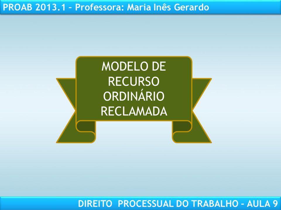 RESPONSABILIDADE CIVIL AULA 1 PROAB 2013.1 – Professora: Maria Inês Gerardo DIREITO PROCESSUAL DO TRABALHO – AULA 9 MODELO DE RECURSO ORDINÁRIO RECLAM