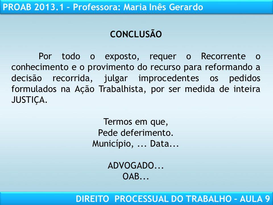 RESPONSABILIDADE CIVIL AULA 1 PROAB 2013.1 – Professora: Maria Inês Gerardo DIREITO PROCESSUAL DO TRABALHO – AULA 9 CONCLUSÃO Por todo o exposto, requ
