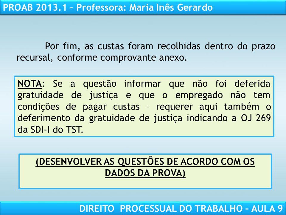 RESPONSABILIDADE CIVIL AULA 1 PROAB 2013.1 – Professora: Maria Inês Gerardo DIREITO PROCESSUAL DO TRABALHO – AULA 9 Por fim, as custas foram recolhida