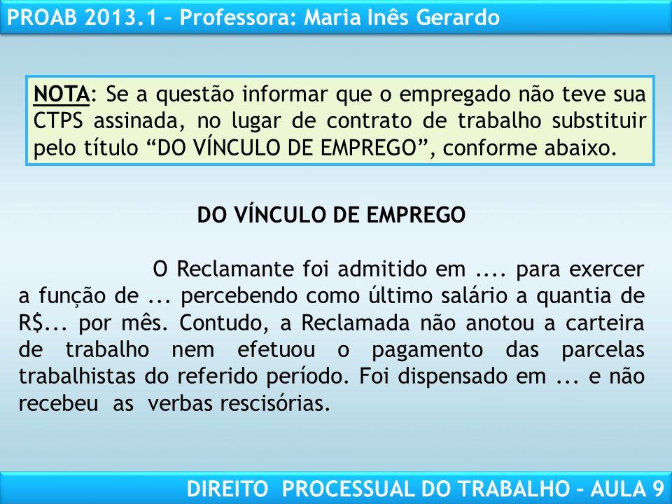RESPONSABILIDADE CIVIL AULA 1 PROAB 2013.1 – Professora: Maria Inês Gerardo DIREITO PROCESSUAL DO TRABALHO – AULA 9 DO VÍNCULO DE EMPREGO O Reclamante