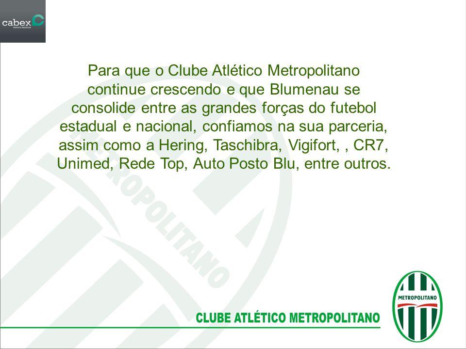 O projeto incentiva a colaboração de todos para que o Metropolitano tenha um ótimo desempenho no campeonato catarinense 2013 e depois disputar a Série D do campeonato brasileiro, e assim, buscar o acesso e disputar a Série C do campeonato brasileiro em 2014.