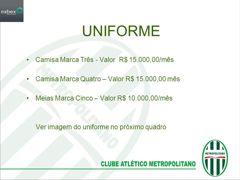 UNIFORME •Camisa Marca Três - Valor R$ 15.000,00/mês •Camisa Marca Quatro – Valor R$ 15.000,00 mês •Meias Marca Cinco – Valor R$ 10.000,00/mês Ver ima