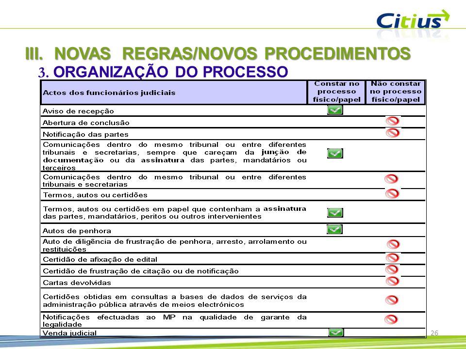 III.NOVAS REGRAS/NOVOS PROCEDIMENTOS 3. ORGANIZAÇÃO DO PROCESSO 26