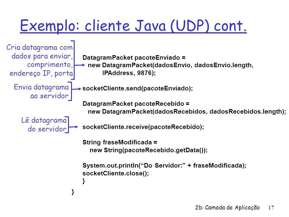 2b: Camada de Aplicação17 Exemplo: cliente Java (UDP) cont.