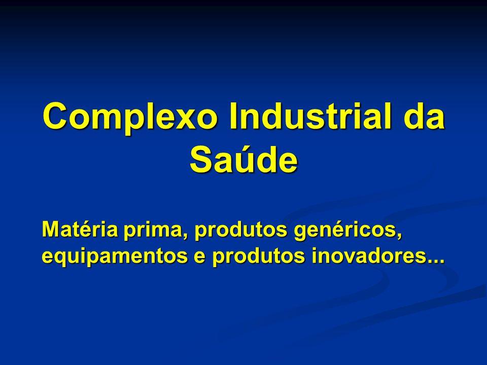 Complexo Industrial da Saúde Matéria prima, produtos genéricos, equipamentos e produtos inovadores...