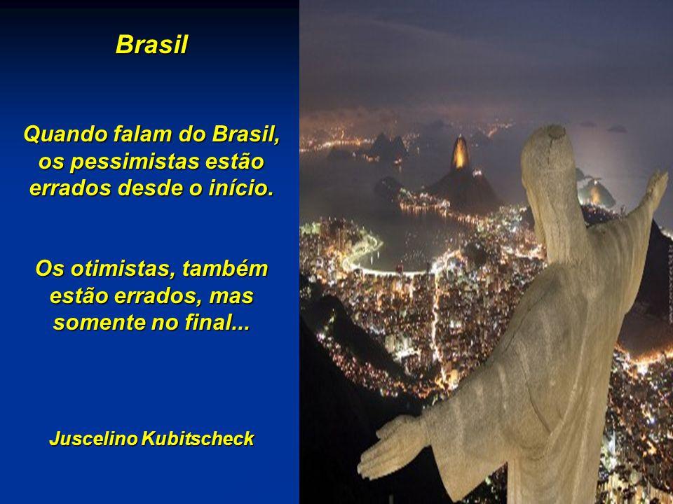 Brasil Quando falam do Brasil, os pessimistas estão errados desde o início.