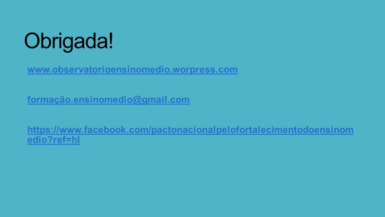 Obrigada! www.observatorioensinomedio.worpress.com formação.ensinomedio@gmail.com https://www.facebook.com/pactonacionalpelofortalecimentodoensinom ed