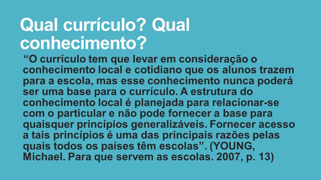 """Qual currículo? Qual conhecimento? """"O currículo tem que levar em consideração o conhecimento local e cotidiano que os alunos trazem para a escola, mas"""