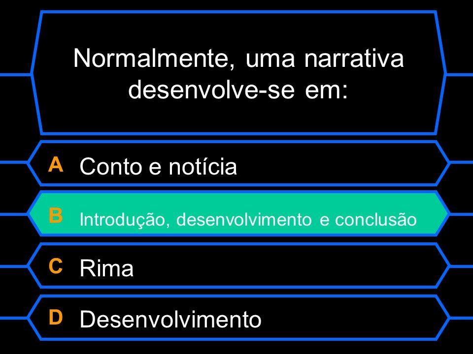 Normalmente, uma narrativa desenvolve-se em: A Conto e notícia B Introdução, desenvolvimento e conclusão C Rima D Desenvolvimento