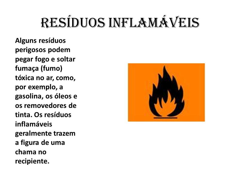 Alguns resíduos perigosos podem pegar fogo e soltar fumaça (fumo) tóxica no ar, como, por exemplo, a gasolina, os óleos e os removedores de tinta. Os