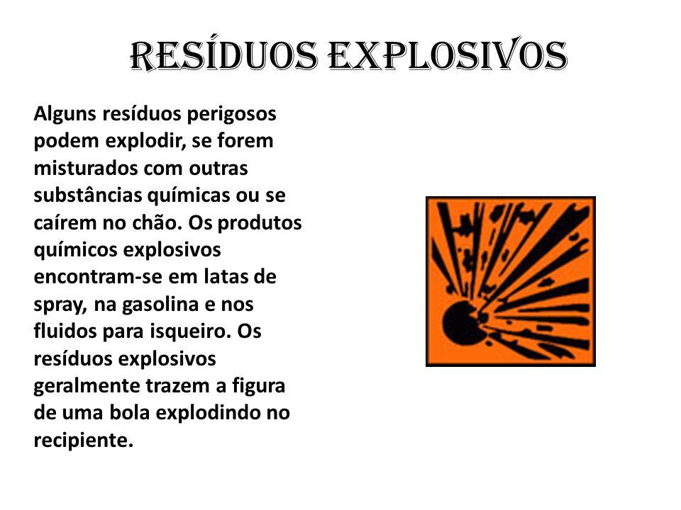 Alguns resíduos perigosos podem explodir, se forem misturados com outras substâncias químicas ou se caírem no chão. Os produtos químicos explosivos en
