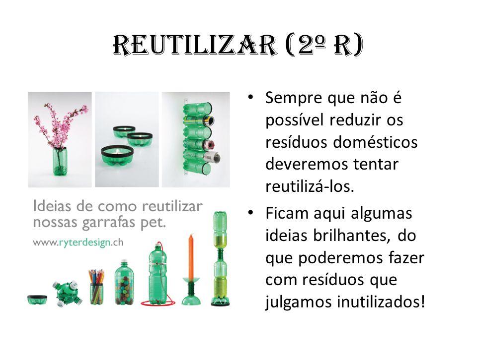 Reutilizar (2º R) • Sempre que não é possível reduzir os resíduos domésticos deveremos tentar reutilizá-los. • Ficam aqui algumas ideias brilhantes, d