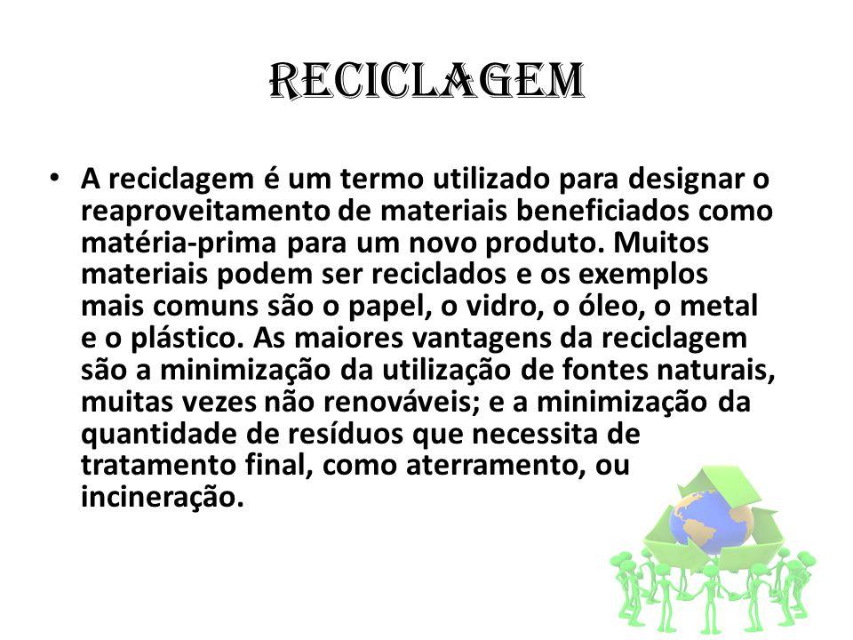 Reciclagem • A reciclagem é um termo utilizado para designar o reaproveitamento de materiais beneficiados como matéria-prima para um novo produto. Mui