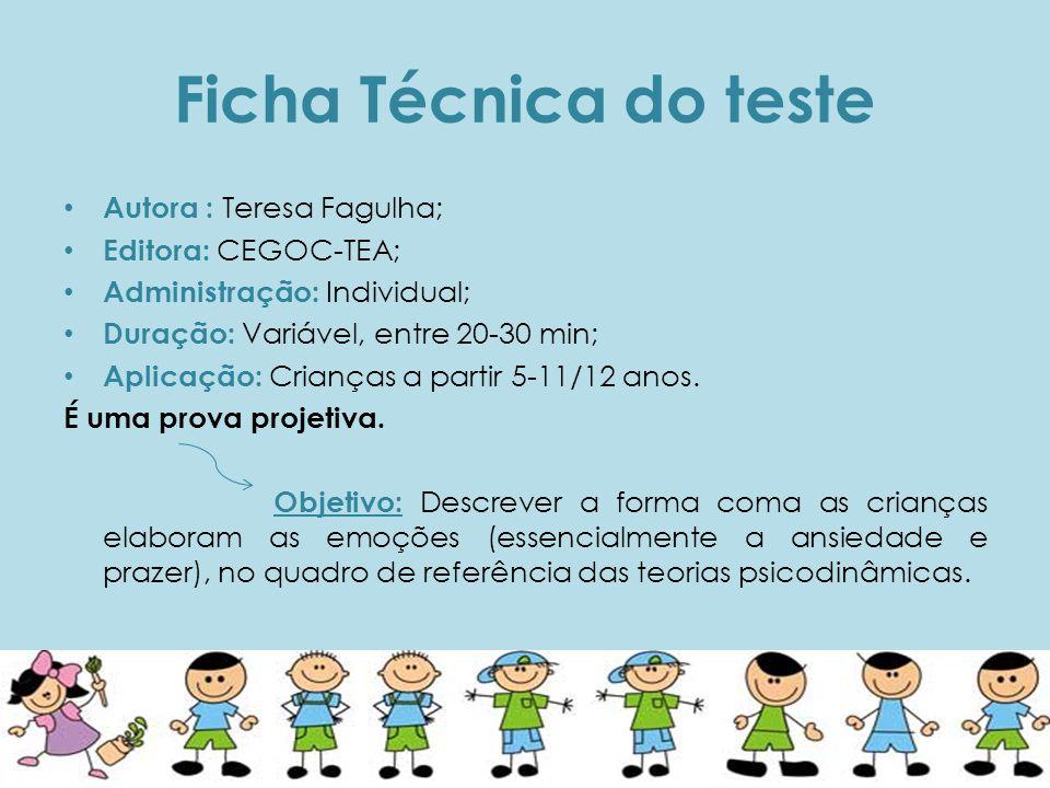 Ficha Técnica do teste • Autora : Teresa Fagulha; • Editora: CEGOC-TEA; • Administração: Individual; • Duração: Variável, entre 20-30 min; • Aplicação: Crianças a partir 5-11/12 anos.