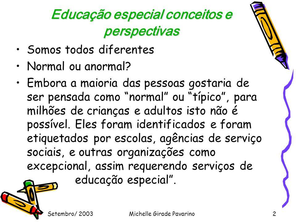 Setembro/ 2003Michelle Girade Pavarino2 Educação especial conceitos e perspectivas •Somos todos diferentes •Normal ou anormal.