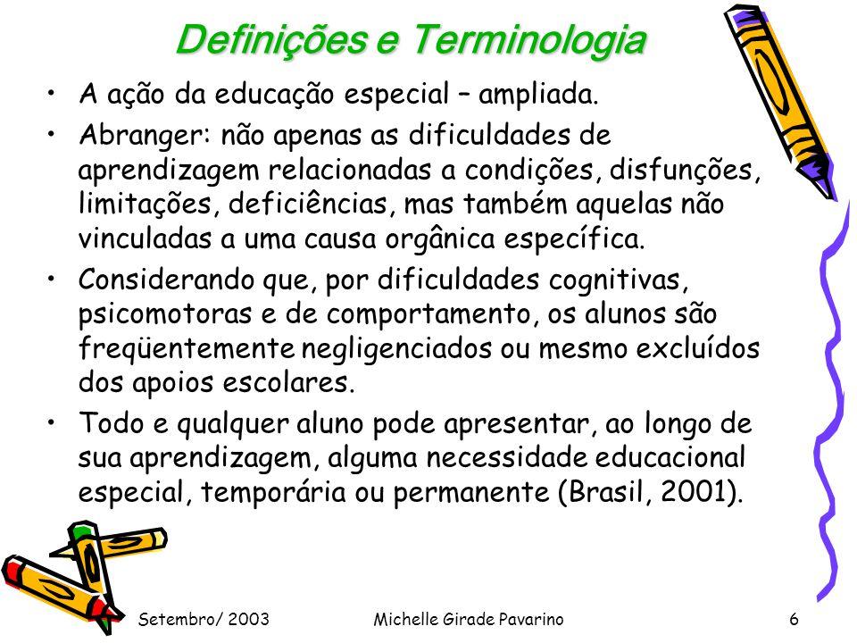 Setembro/ 2003Michelle Girade Pavarino6 Definições e Terminologia •A ação da educação especial – ampliada.