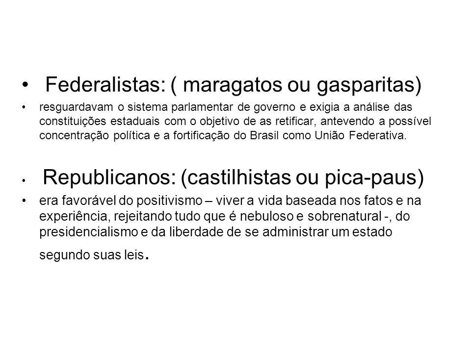• Federalistas: ( maragatos ou gasparitas) •resguardavam o sistema parlamentar de governo e exigia a análise das constituições estaduais com o objetivo de as retificar, antevendo a possível concentração política e a fortificação do Brasil como União Federativa.