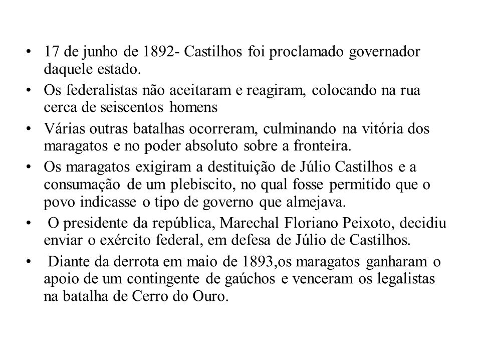 •17 de junho de 1892- Castilhos foi proclamado governador daquele estado. •Os federalistas não aceitaram e reagiram, colocando na rua cerca de seiscen