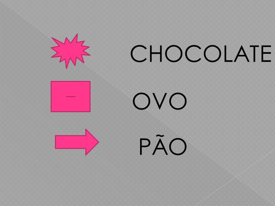 CHOCOLATE OVO PÃO