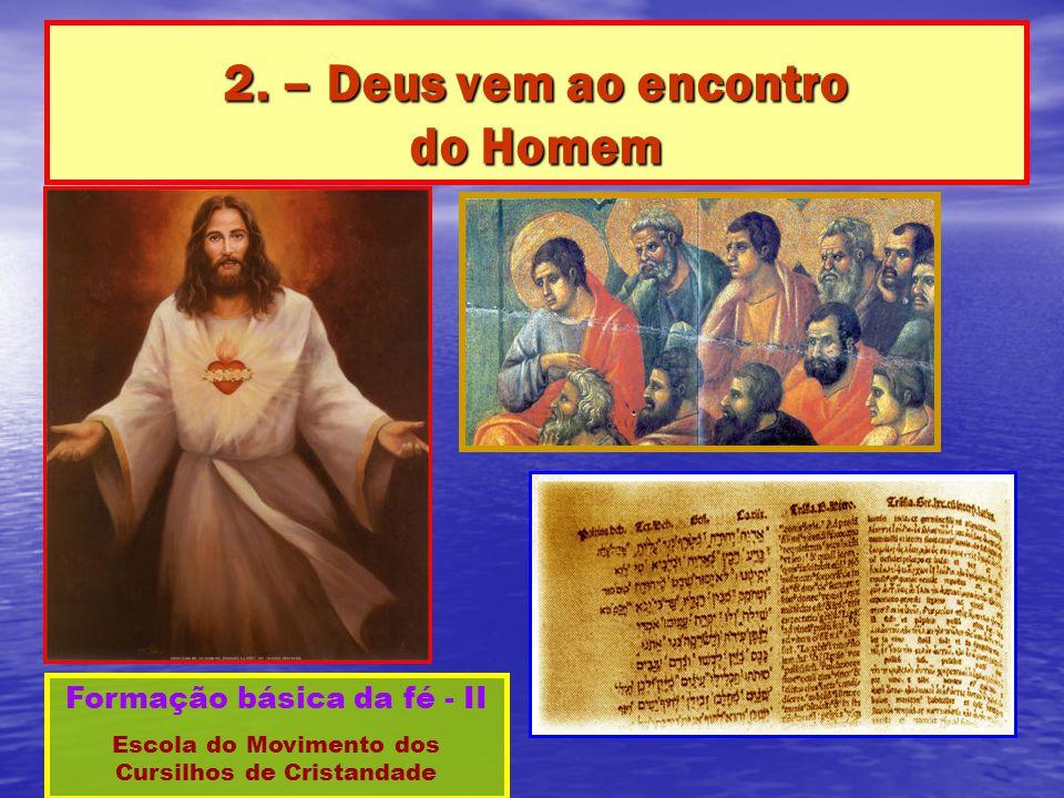 2. – Deus vem ao encontro do Homem Formação básica da fé - II Escola do Movimento dos Cursilhos de Cristandade