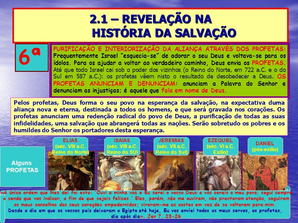 2.1 – REVELAÇÃO NA HISTÓRIA DA SALVAÇÃO 6ª PURIFICAÇÃO E INTERIORIZAÇÃO DA ALIANÇA ATRAVÉS DOS PROFETAS: Frequentemente Israel esquecia-se de adorar o seu Deus e voltava-se para os ídolos.