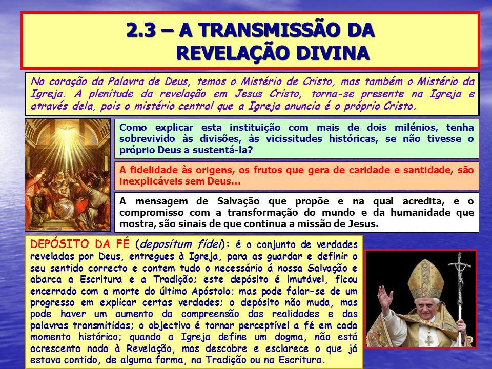 2.3 – A TRANSMISSÃO DA REVELAÇÃO DIVINA No coração da Palavra de Deus, temos o Mistério de Cristo, mas também o Mistério da Igreja. A plenitude da rev