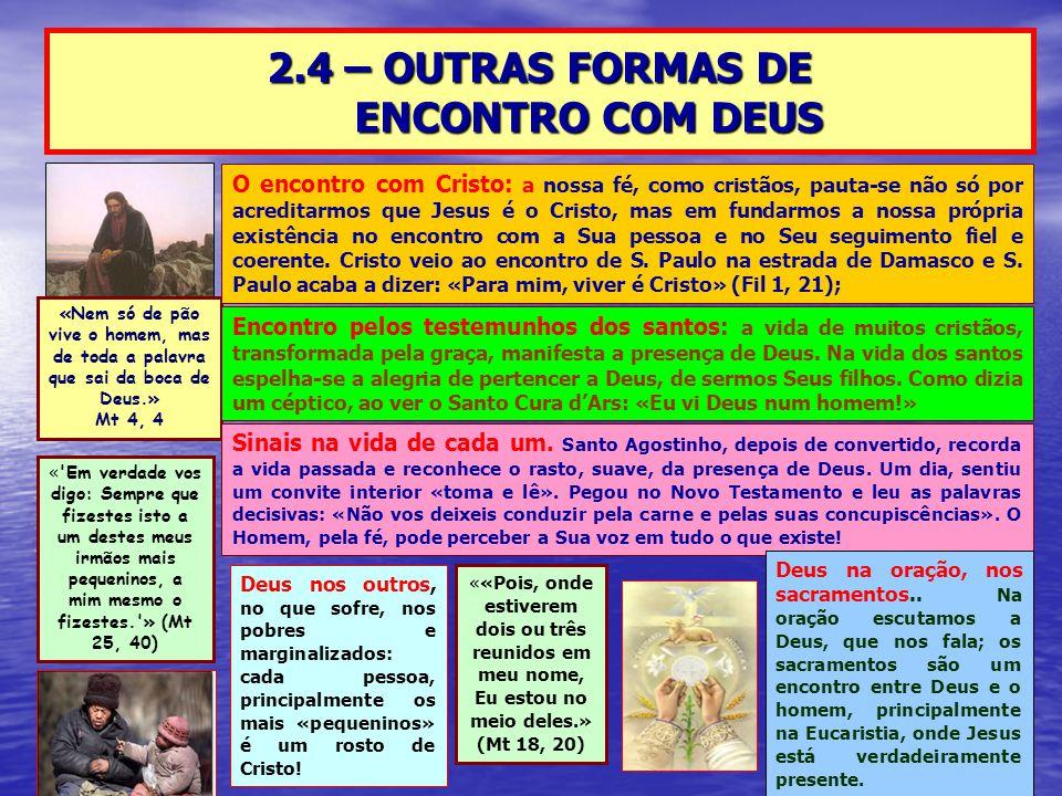 2.4 – OUTRAS FORMAS DE ENCONTRO COM DEUS «Nem só de pão vive o homem, mas de toda a palavra que sai da boca de Deus.» Mt 4, 4 O encontro com Cristo: a
