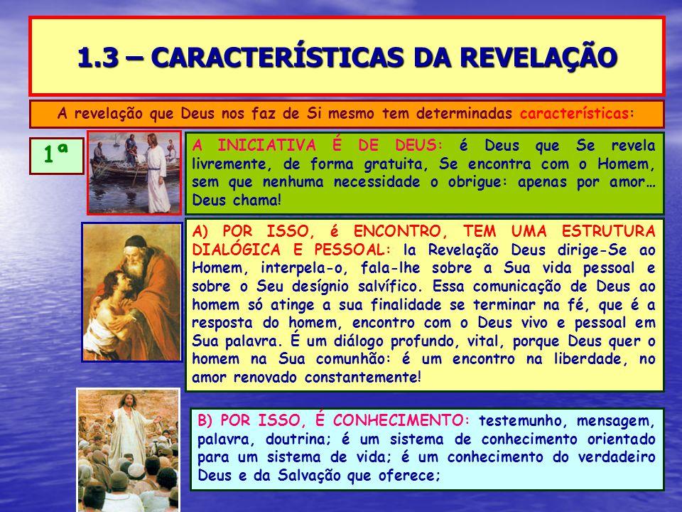 1.3 – CARACTERÍSTICAS DA REVELAÇÃO A revelação que Deus nos faz de Si mesmo tem determinadas características: 1ª A INICIATIVA É DE DEUS: é Deus que Se