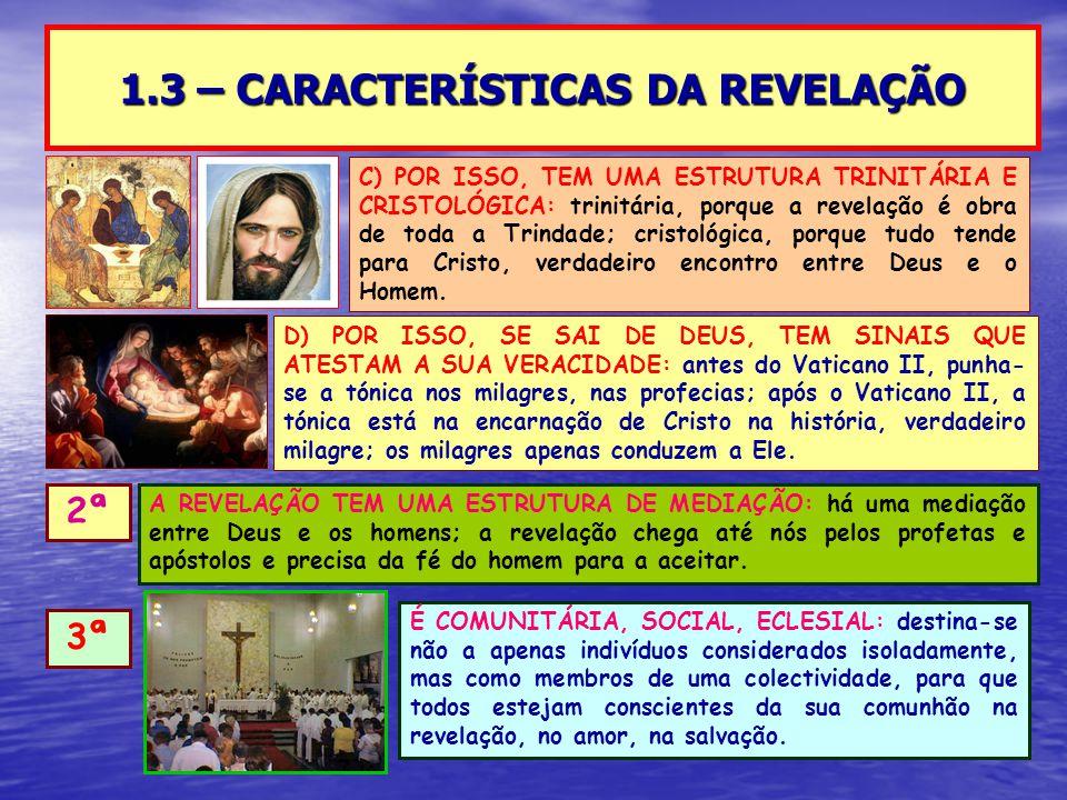 1.3 – CARACTERÍSTICAS DA REVELAÇÃO C) POR ISSO, TEM UMA ESTRUTURA TRINITÁRIA E CRISTOLÓGICA: trinitária, porque a revelação é obra de toda a Trindade;