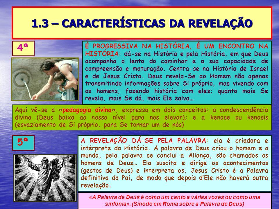 1.3 – CARACTERÍSTICAS DA REVELAÇÃO 4ª É PROGRESSIVA NA HISTÓRIA, É UM ENCONTRO NA HISTÓRIA: dá-se na História e pela História, em que Deus acompanha o lento do caminhar e a sua capacidade de compreensão e maturação.