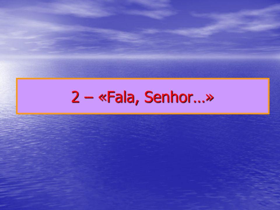 2 – «Fala, Senhor…»