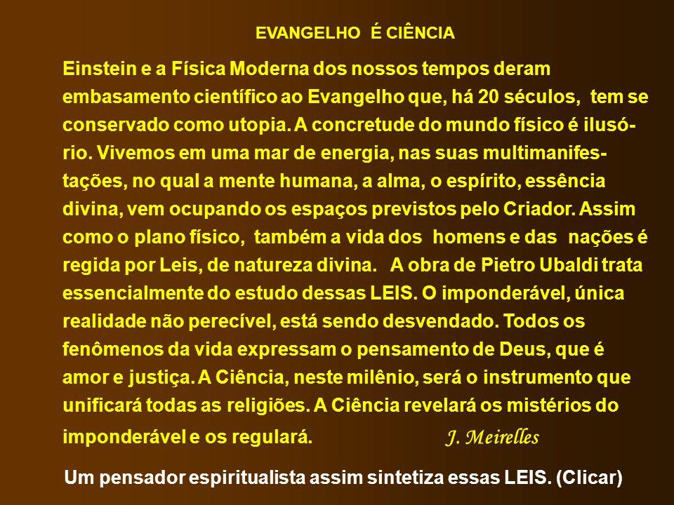 EVANGELHO É CIÊNCIA Einstein e a Física Moderna dos nossos tempos deram embasamento científico ao Evangelho que, há 20 séculos, tem se conservado como utopia.