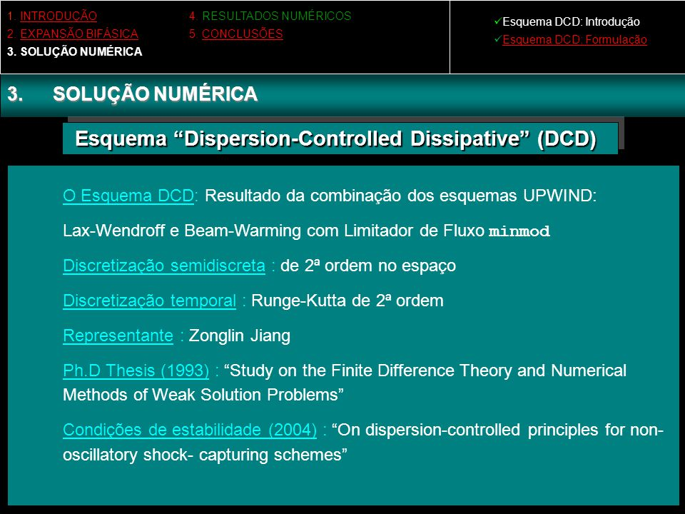 "3.SOLUÇÃO NUMÉRICA Esquema ""Dispersion-Controlled Dissipative"" (DCD) Esquema ""Dispersion-Controlled Dissipative"" (DCD) O Esquema DCD: Resultado da com"