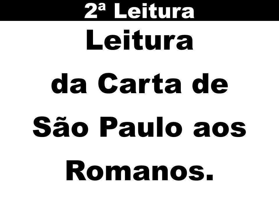 Leitura da Carta de São Paulo aos Romanos. 2ª Leitura