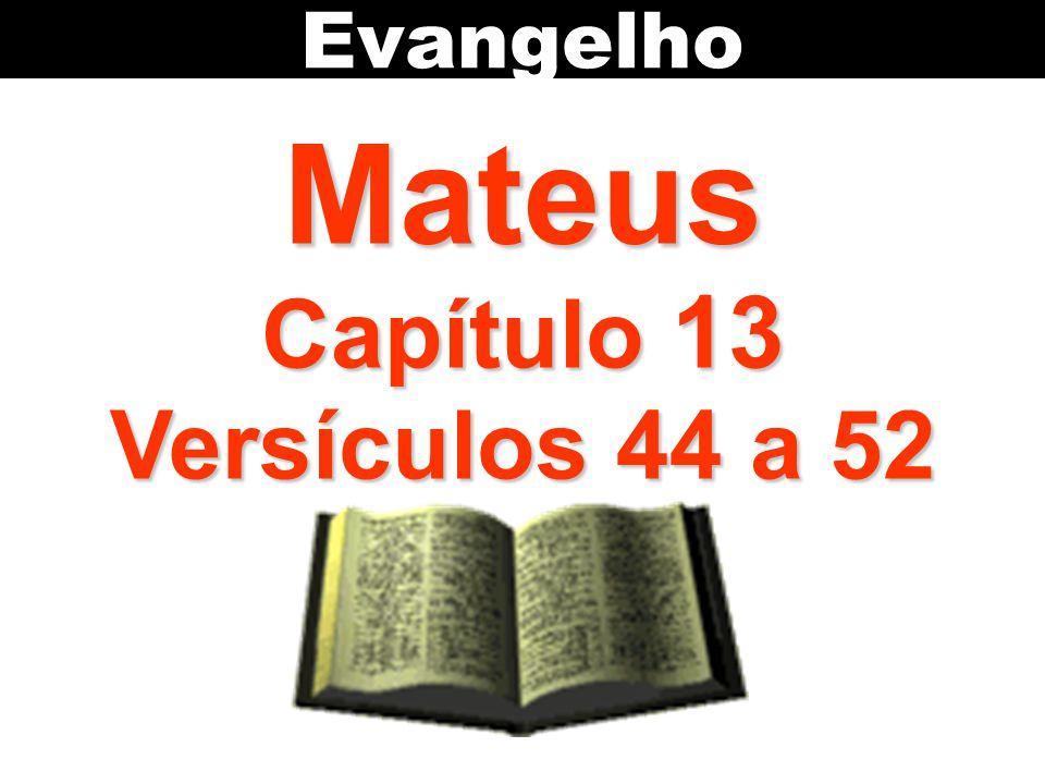 Mateus Capítulo 13 Versículos 44 a 52 Evangelho